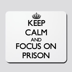Keep Calm and focus on Prison Mousepad
