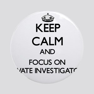 Keep Calm and focus on Private In Ornament (Round)