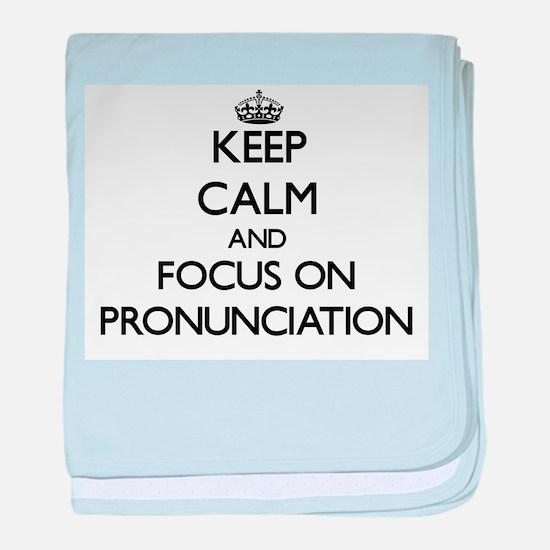 Keep Calm and focus on Pronunciation baby blanket