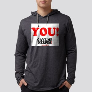 YOU - GAVE ME HERPES - I STILL Long Sleeve T-Shirt