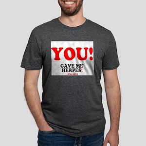 YOU - GAVE ME HERPES - I STILL GOT IT! T-Shirt
