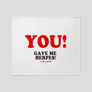 YOU - GAVE ME HERPES - I STILL GOT I Throw Blanket