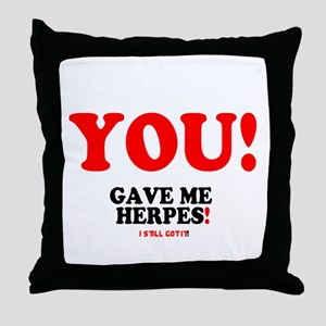 YOU - GAVE ME HERPES - I STILL GOT IT Throw Pillow