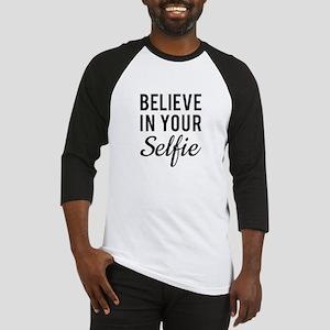 Believe in your Selfie Baseball Jersey