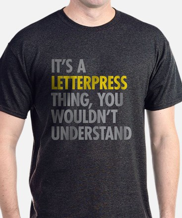 Its A Letterpress Thing T-Shirt