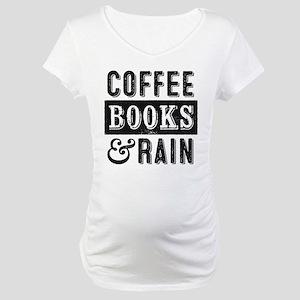 Coffee Books and Rain Maternity T-Shirt