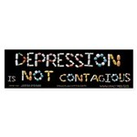 Depression Is NOT Contagious Sticker (Bumper)