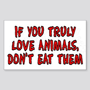 If you truly love animals - Sticker (Rectangle)