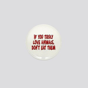 If you truly love animals - Mini Button