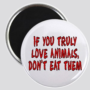 If you truly love animals - Magnet