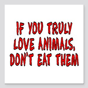 """If you truly love animal Square Car Magnet 3"""" x 3"""""""