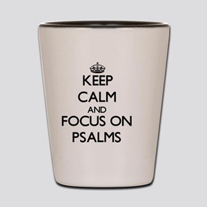 Keep Calm and focus on Psalms Shot Glass