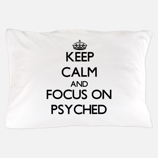 Keep Calm and focus on Psyched Pillow Case