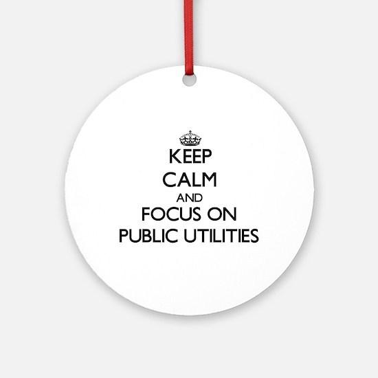 Keep Calm and focus on Public Uti Ornament (Round)