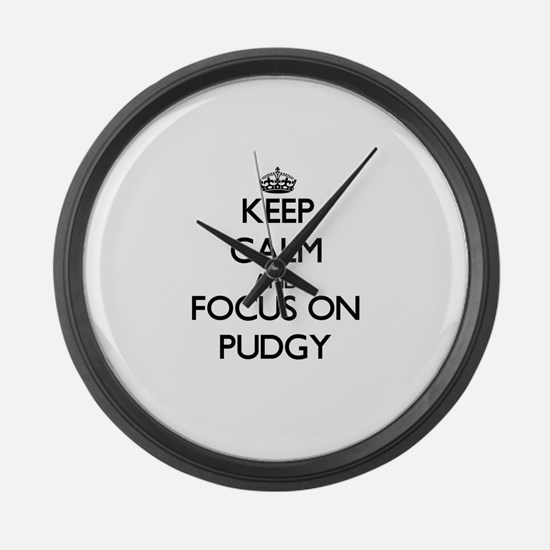 Keep Calm and focus on Pudgy Large Wall Clock