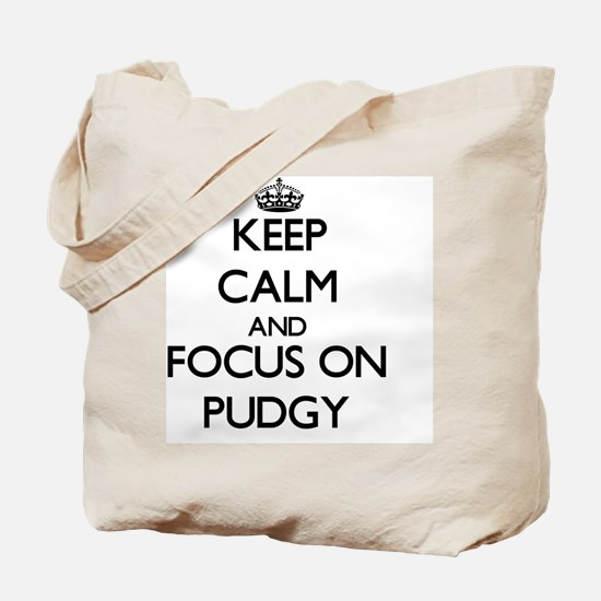 Keep Calm and focus on Pudgy Tote Bag