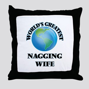 World's Greatest Nagging Wife Throw Pillow