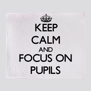 Keep Calm and focus on Pupils Throw Blanket