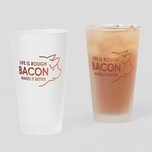 Life Is Rough Bacon Drinking Glass