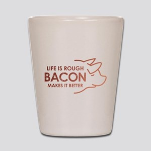 Life Is Rough Bacon Shot Glass