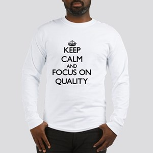 Keep Calm and focus on Quality Long Sleeve T-Shirt
