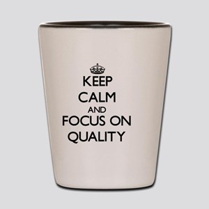 Keep Calm and focus on Quality Shot Glass