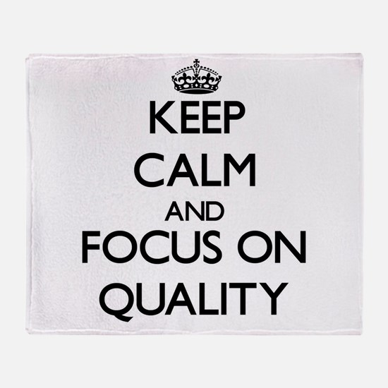 Keep Calm and focus on Quality Throw Blanket