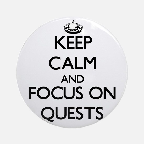 Keep Calm and focus on Quests Ornament (Round)