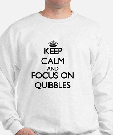 Keep Calm and focus on Quibbles Sweatshirt