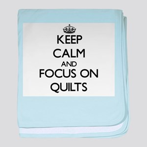 Keep Calm and focus on Quilts baby blanket