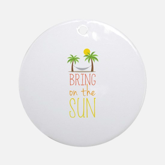 Bring on the Sun Ornament (Round)