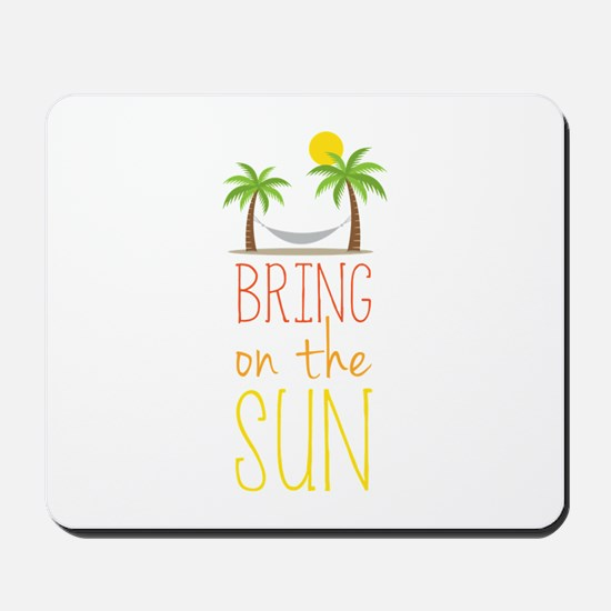 Bring on the Sun Mousepad