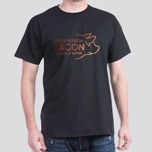 Life Is Rough Bacon Dark T-Shirt