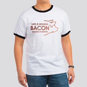 Life Is Rough Bacon Ringer T