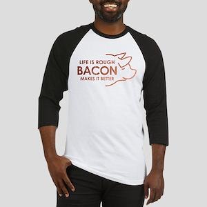Life Is Rough Bacon Baseball Tee
