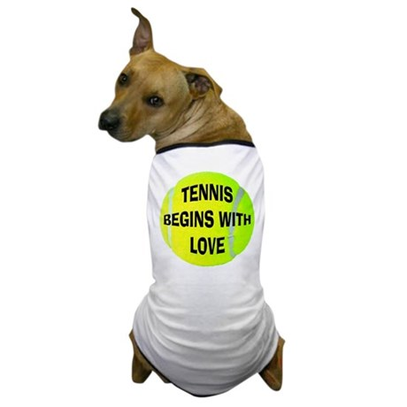 Tennis Begins With Love Dog T-Shirt