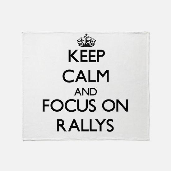Keep Calm and focus on Rallys Throw Blanket