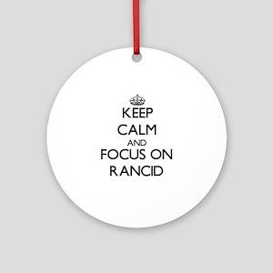 Keep Calm and focus on Rancid Ornament (Round)