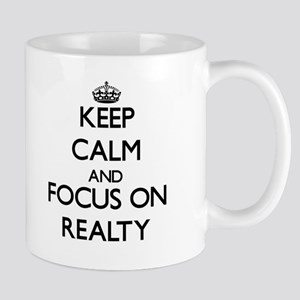 Keep Calm and focus on Realty Mugs