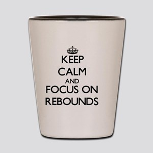 Keep Calm and focus on Rebounds Shot Glass