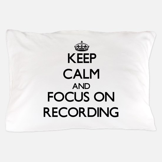 Keep Calm and focus on Recording Pillow Case