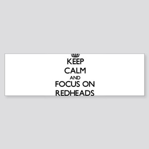 Keep Calm and focus on Redheads Bumper Sticker