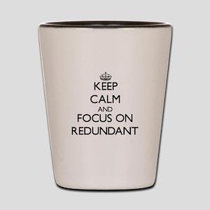 Keep Calm and focus on Redundant Shot Glass