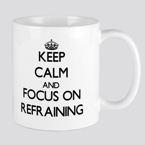 Keep Calm and focus on Refraining Mugs
