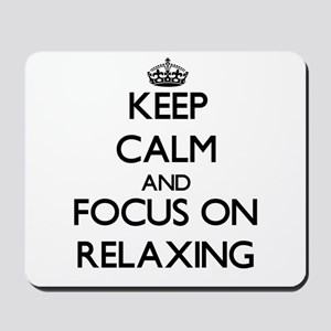 Keep Calm and focus on Relaxing Mousepad