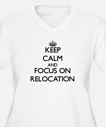 Keep Calm and focus on Relocatio Plus Size T-Shirt