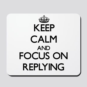 Keep Calm and focus on Replying Mousepad