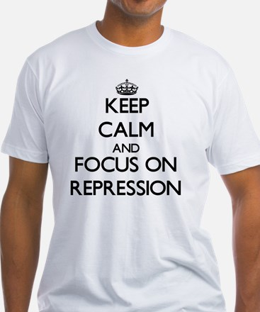 Keep Calm and focus on Repression T-Shirt