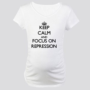 Keep Calm and focus on Repressio Maternity T-Shirt