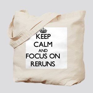 Keep Calm and focus on Reruns Tote Bag